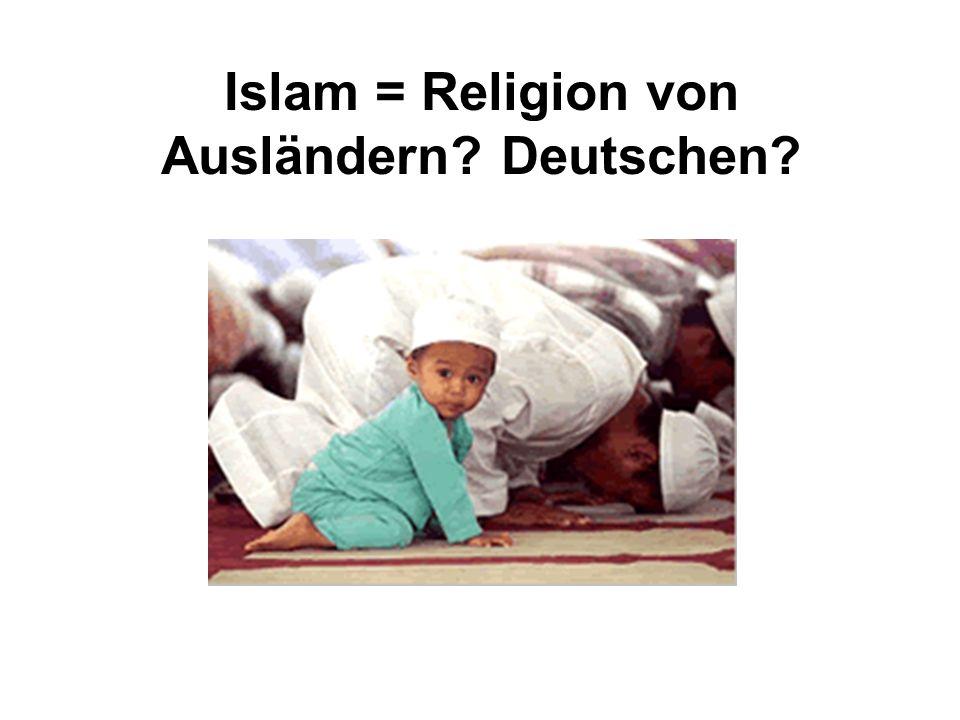 Islam = Religion von Ausländern Deutschen