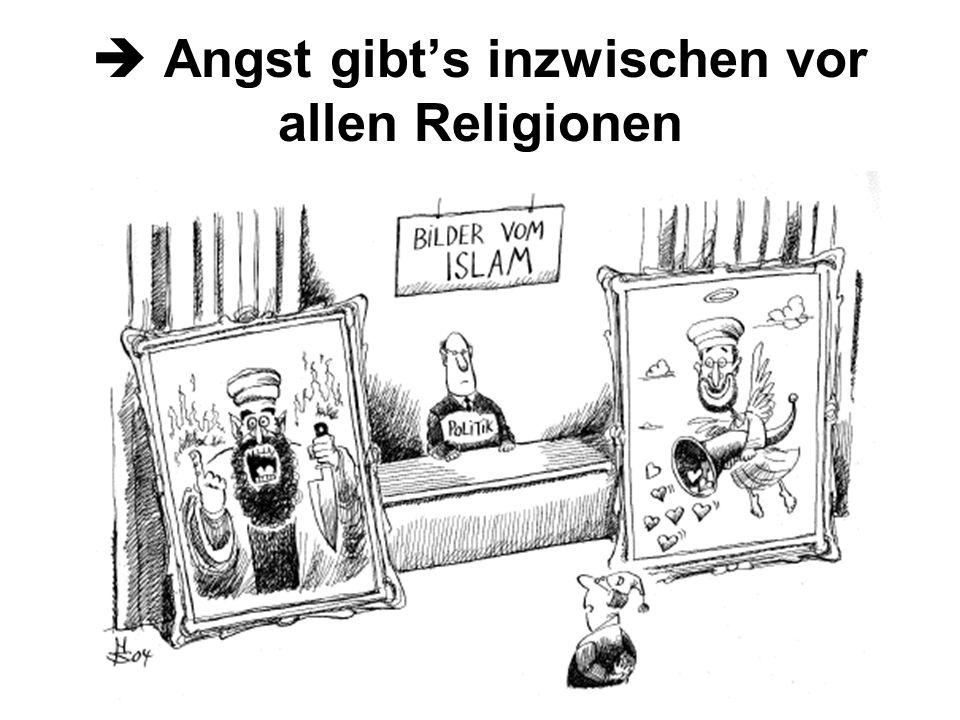  Angst gibt's inzwischen vor allen Religionen