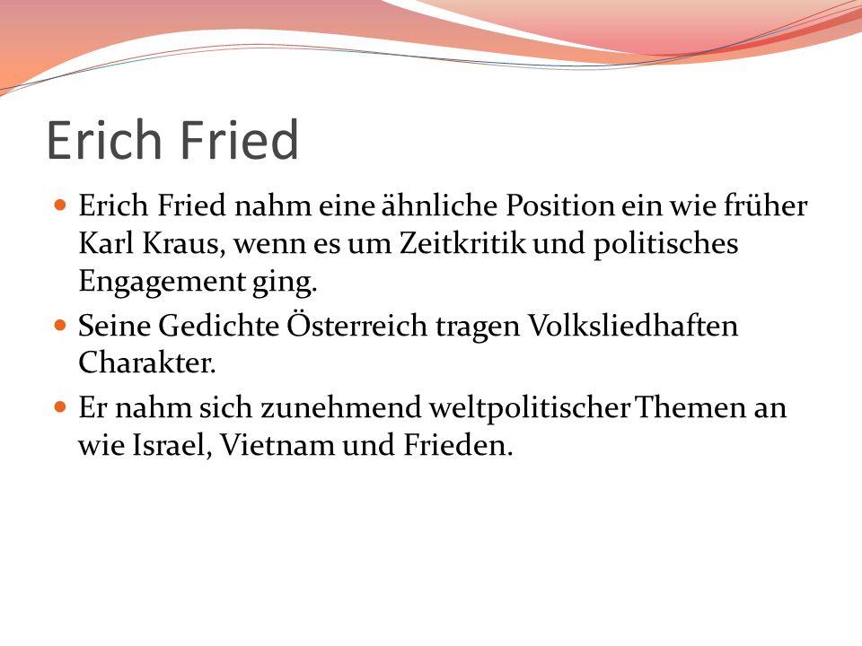 Erich Fried Erich Fried nahm eine ähnliche Position ein wie früher Karl Kraus, wenn es um Zeitkritik und politisches Engagement ging.