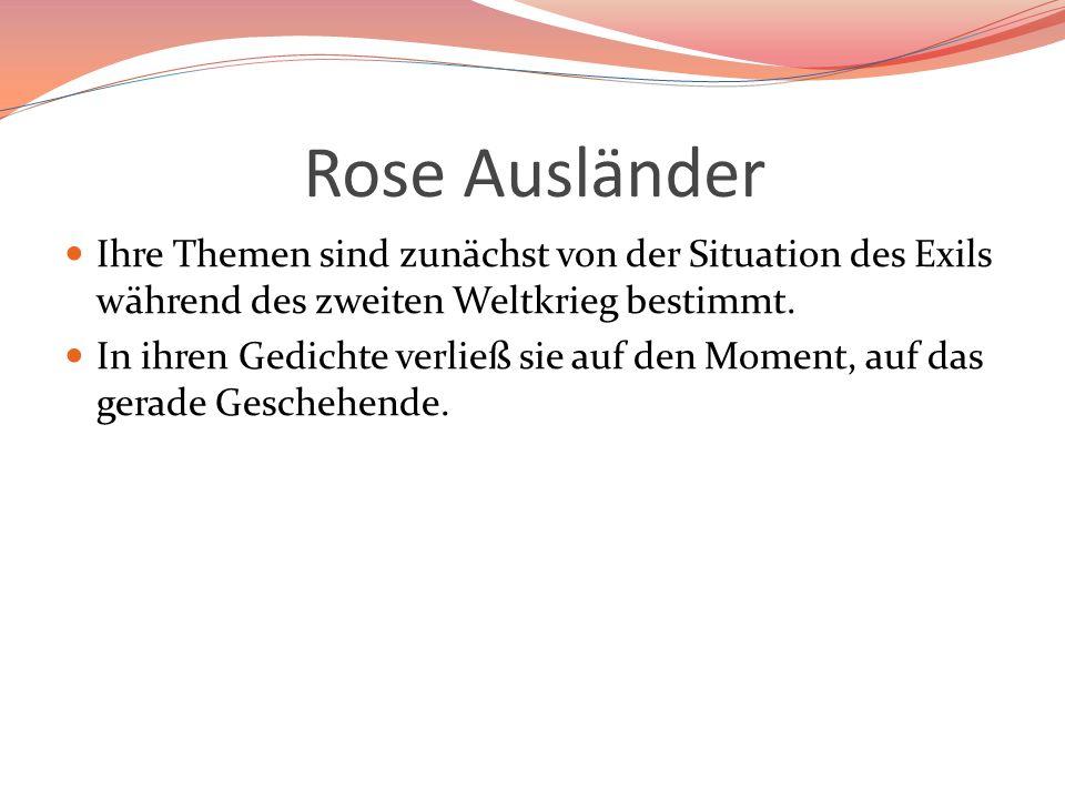 Rose Ausländer Ihre Themen sind zunächst von der Situation des Exils während des zweiten Weltkrieg bestimmt.
