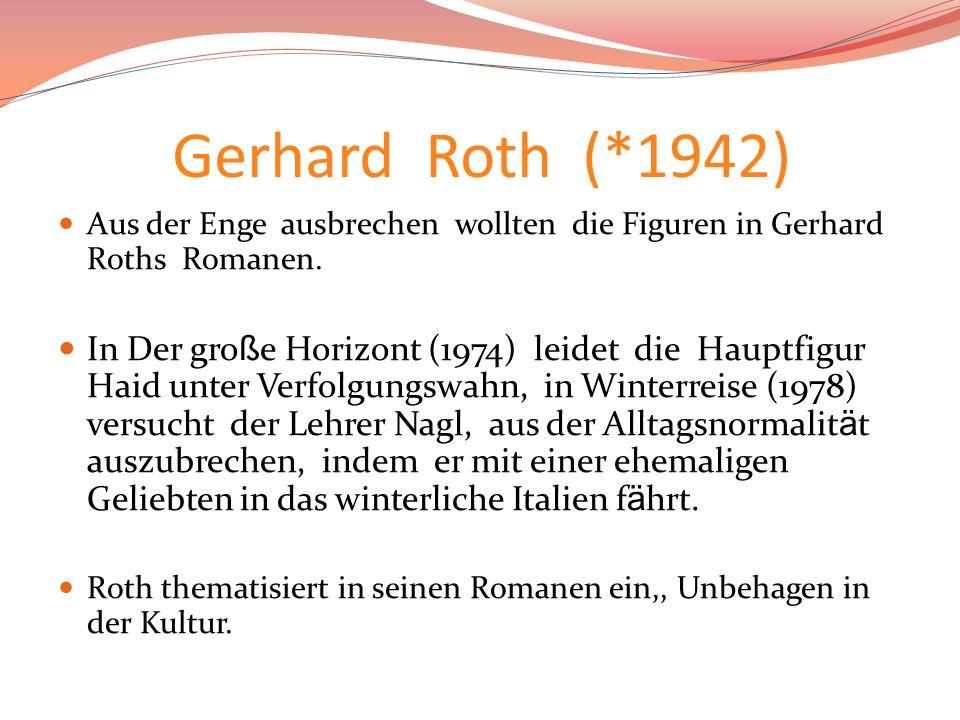 Gerhard Roth (*1942) Aus der Enge ausbrechen wollten die Figuren in Gerhard Roths Romanen.