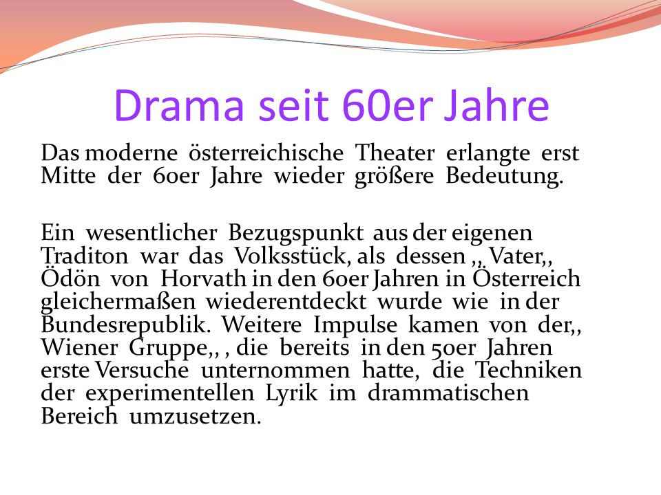 Drama seit 60er Jahre Das moderne österreichische Theater erlangte erst Mitte der 60er Jahre wieder größere Bedeutung.