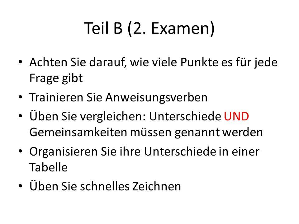 Teil B (2. Examen) Achten Sie darauf, wie viele Punkte es für jede Frage gibt. Trainieren Sie Anweisungsverben.
