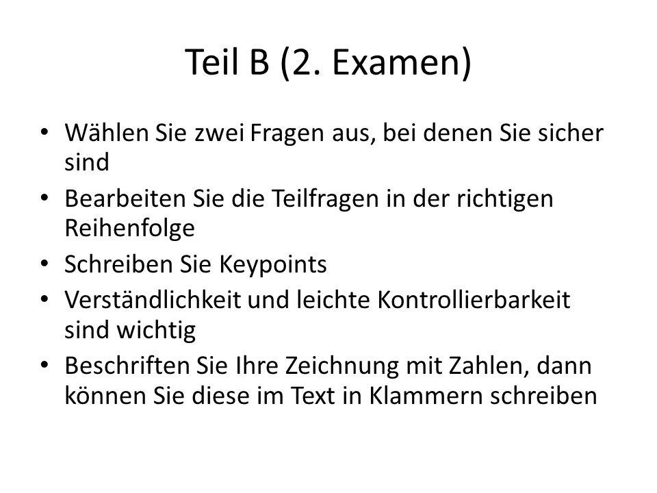 Teil B (2. Examen) Wählen Sie zwei Fragen aus, bei denen Sie sicher sind. Bearbeiten Sie die Teilfragen in der richtigen Reihenfolge.