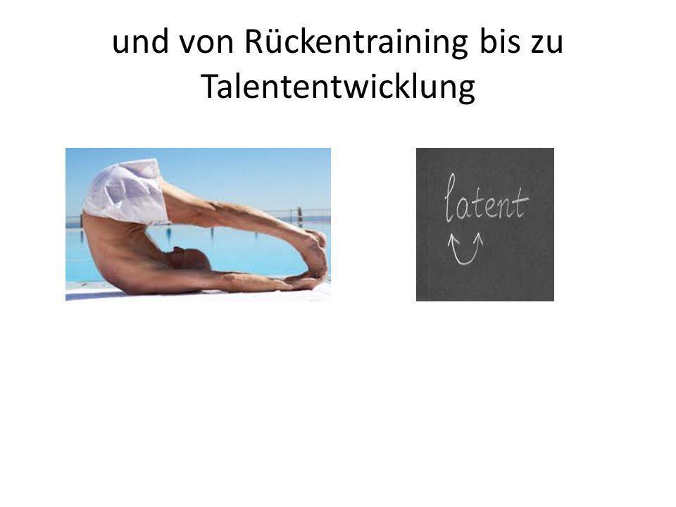 und von Rückentraining bis zu Talententwicklung