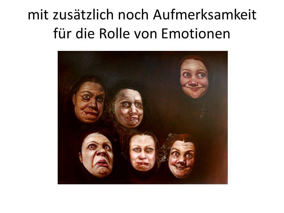 mit zusätzlich noch Aufmerksamkeit für die Rolle von Emotionen