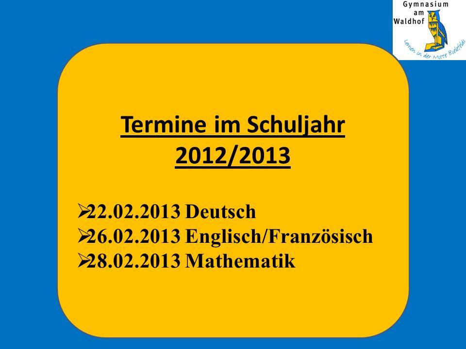 Termine im Schuljahr 2012/2013 22.02.2013 Deutsch