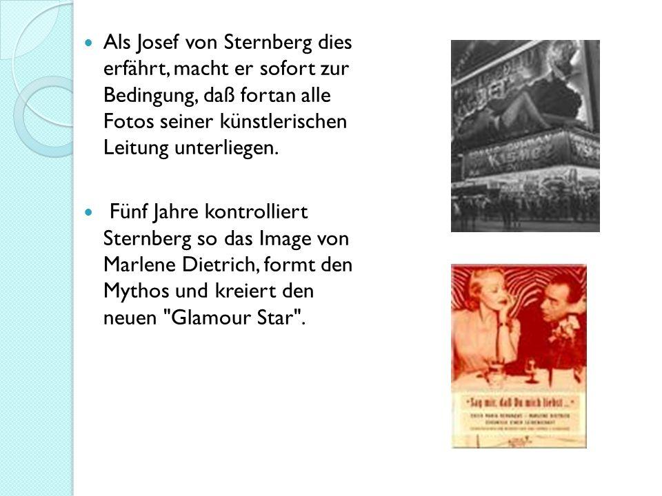 Als Josef von Sternberg dies erfährt, macht er sofort zur Bedingung, daß fortan alle Fotos seiner künstlerischen Leitung unterliegen.