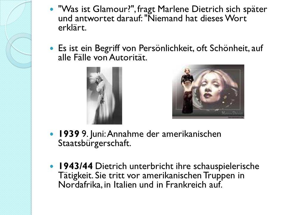 Was ist Glamour , fragt Marlene Dietrich sich später und antwortet darauf: Niemand hat dieses Wort erklärt.