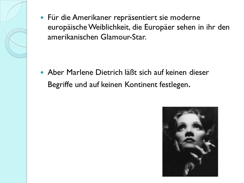 Für die Amerikaner repräsentiert sie moderne europäische Weiblichkeit, die Europäer sehen in ihr den amerikanischen Glamour-Star.