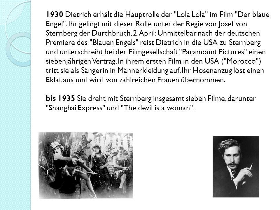 1930 Dietrich erhält die Hauptrolle der Lola Lola im Film Der blaue Engel .