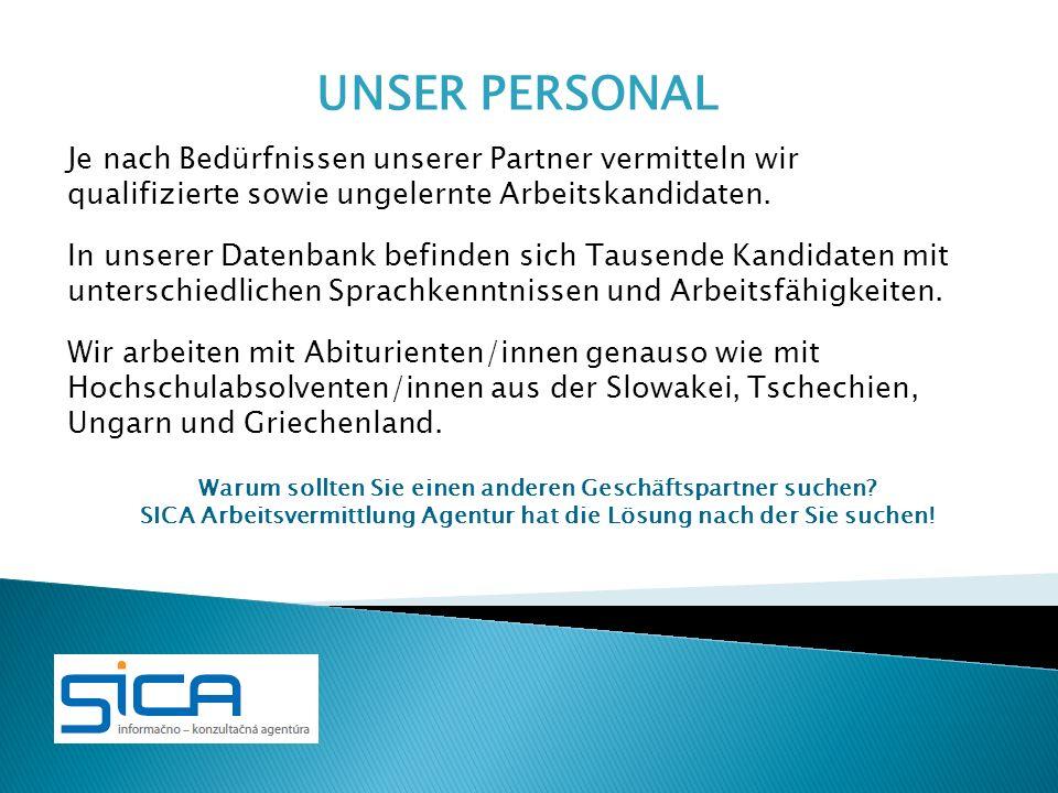UNSER PERSONALJe nach Bedürfnissen unserer Partner vermitteln wir qualifizierte sowie ungelernte Arbeitskandidaten.