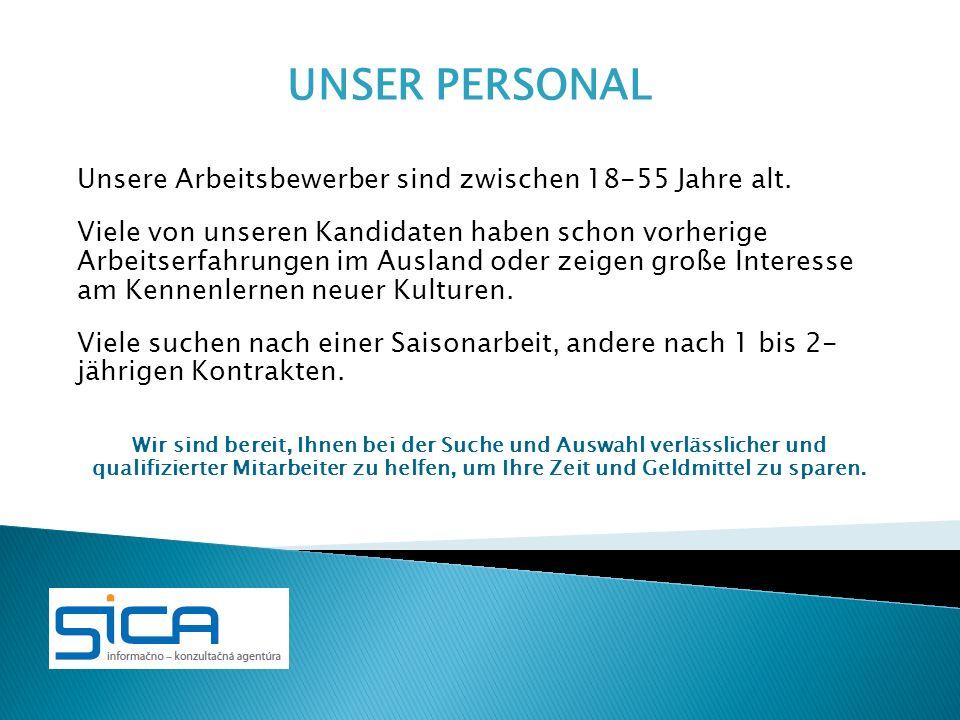 UNSER PERSONAL Unsere Arbeitsbewerber sind zwischen 18-55 Jahre alt.
