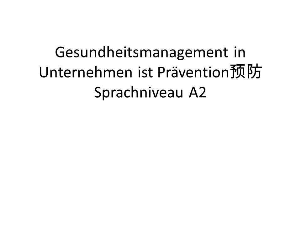 Gesundheitsmanagement in Unternehmen ist Prävention预防 Sprachniveau A2
