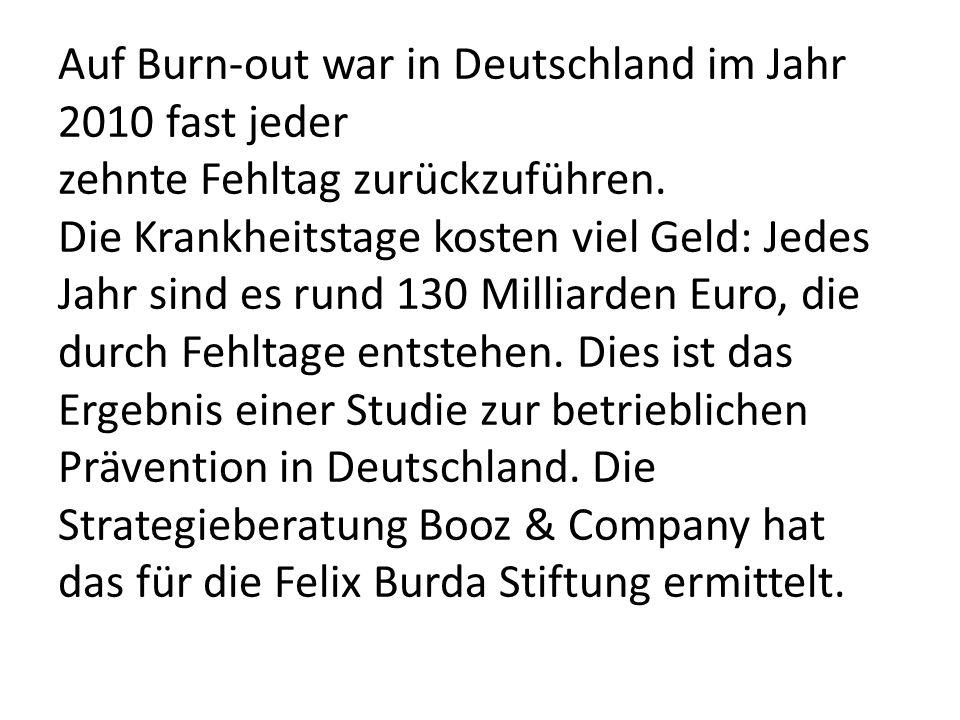 Auf Burn-out war in Deutschland im Jahr 2010 fast jeder zehnte Fehltag zurückzuführen.
