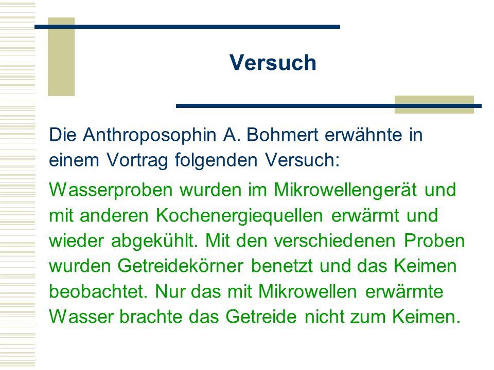 Versuch Die Anthroposophin A. Bohmert erwähnte in einem Vortrag folgenden Versuch: