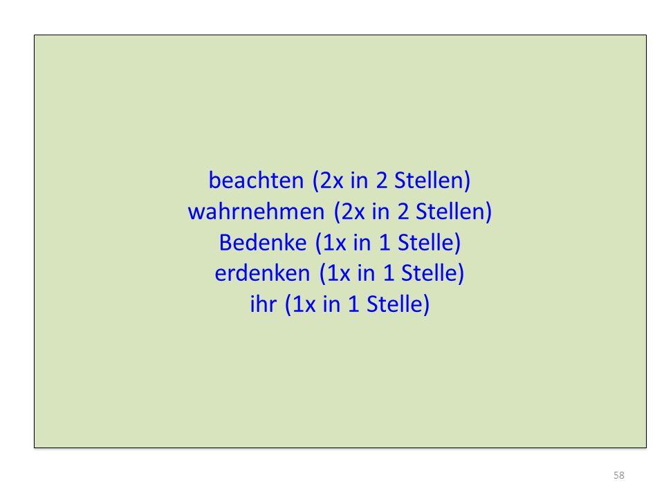 beachten (2x in 2 Stellen) wahrnehmen (2x in 2 Stellen)