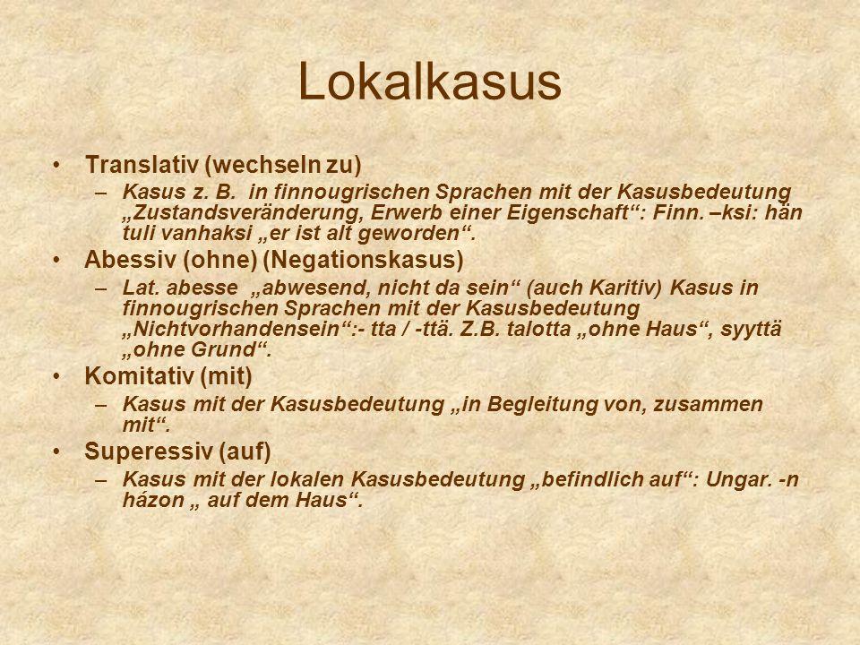 Lokalkasus Translativ (wechseln zu) Abessiv (ohne) (Negationskasus)