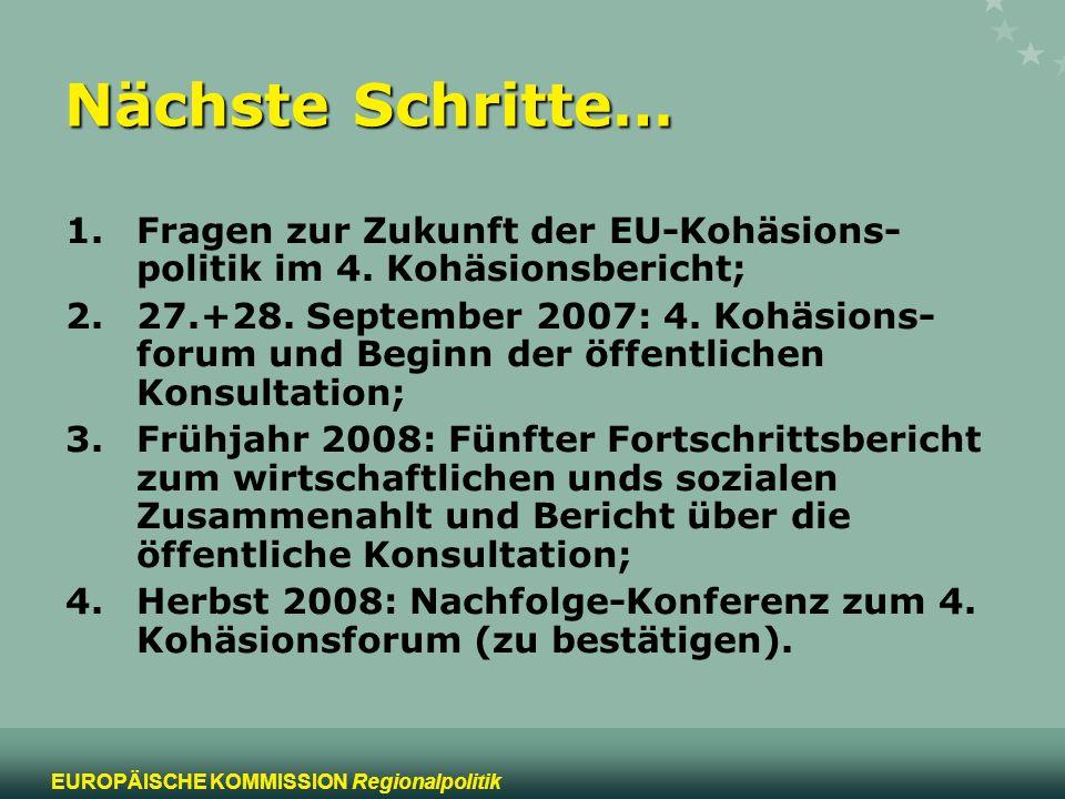 Nächste Schritte… Fragen zur Zukunft der EU-Kohäsions-politik im 4. Kohäsionsbericht;