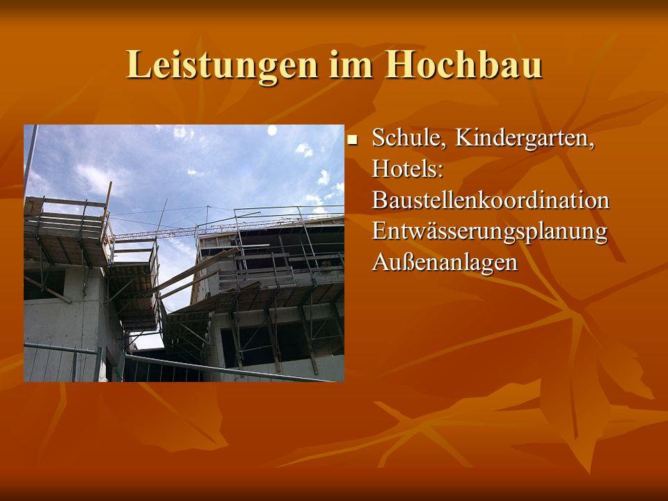 Leistungen im HochbauSchule, Kindergarten, Hotels: BaustellenkoordinationEntwässerungsplanung Außenanlagen.