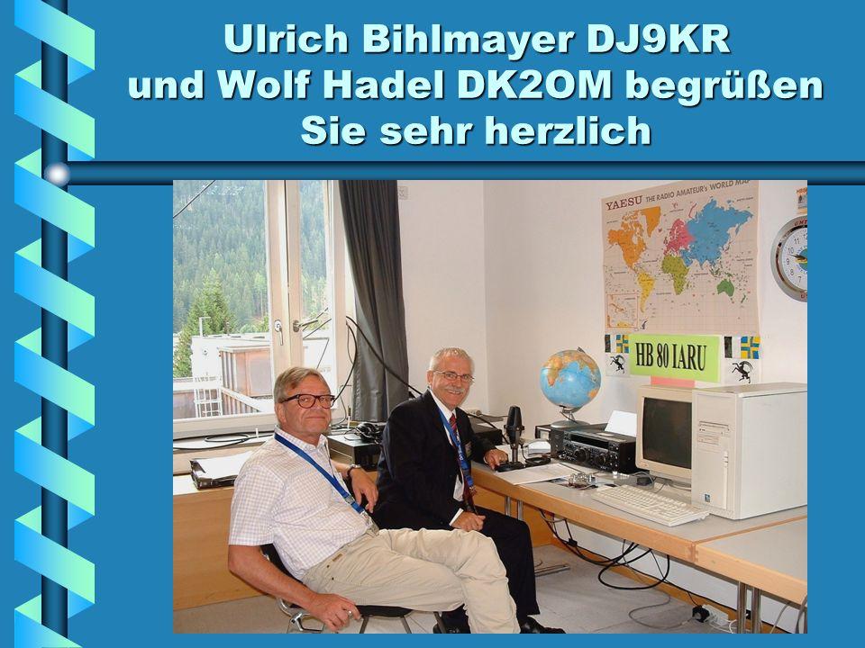 Ulrich Bihlmayer DJ9KR und Wolf Hadel DK2OM begrüßen Sie sehr herzlich