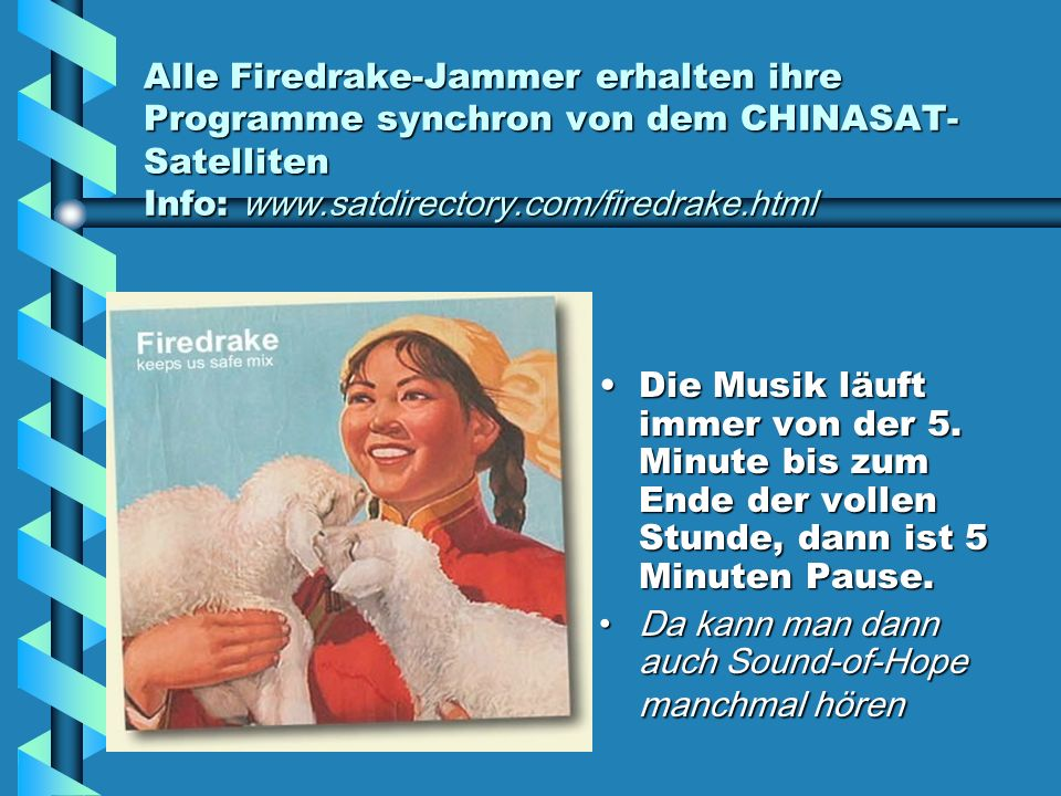 Alle Firedrake-Jammer erhalten ihre Programme synchron von dem CHINASAT-Satelliten Info: www.satdirectory.com/firedrake.html