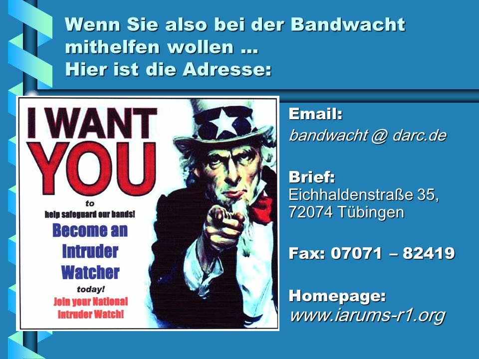 Wenn Sie also bei der Bandwacht mithelfen wollen ... Hier ist die Adresse: