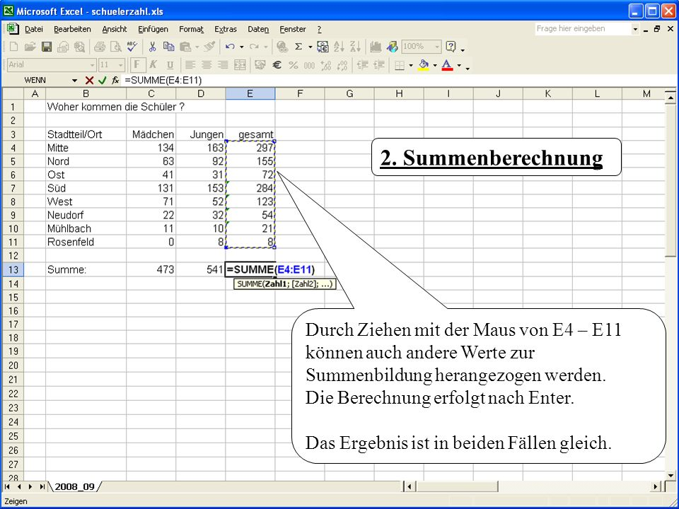 2. Summenberechnung Durch Ziehen mit der Maus von E4 – E11 können auch andere Werte zur Summenbildung herangezogen werden.