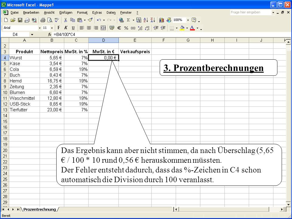 3. Prozentberechnungen Das Ergebnis kann aber nicht stimmen, da nach Überschlag (5,65 € / 100 * 10 rund 0,56 € herauskommen müssten.