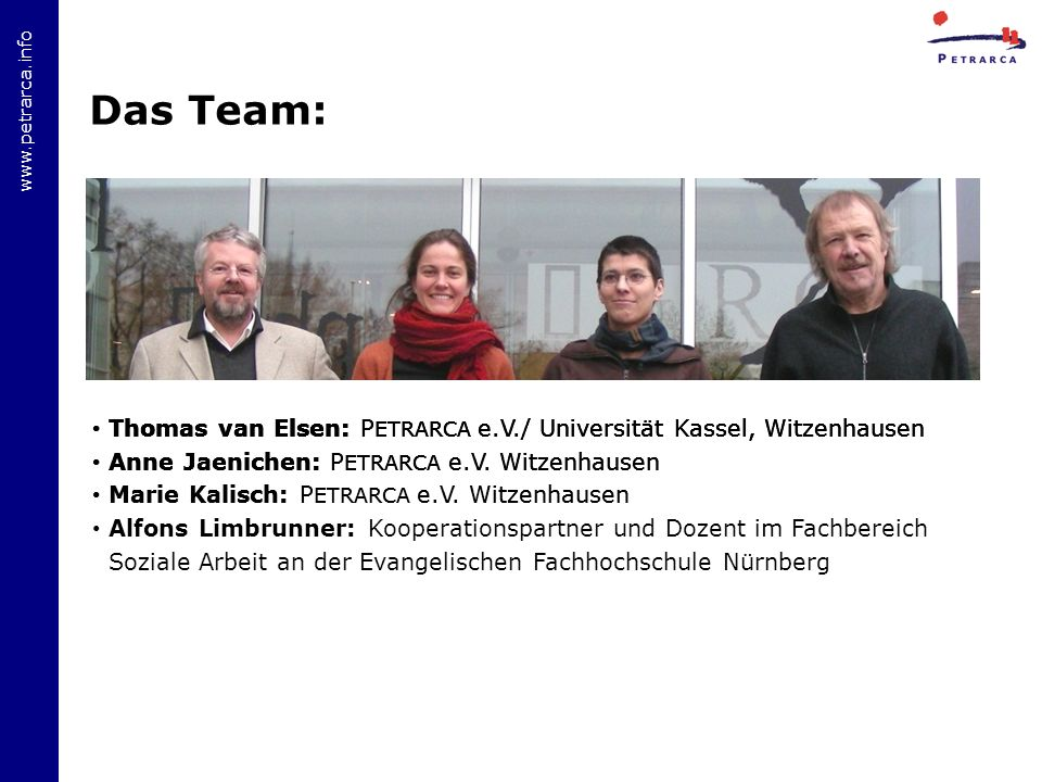 Das Team: Thomas van Elsen: PETRARCA e.V./ Universität Kassel, Witzenhausen. Anne Jaenichen: PETRARCA e.V. Witzenhausen.