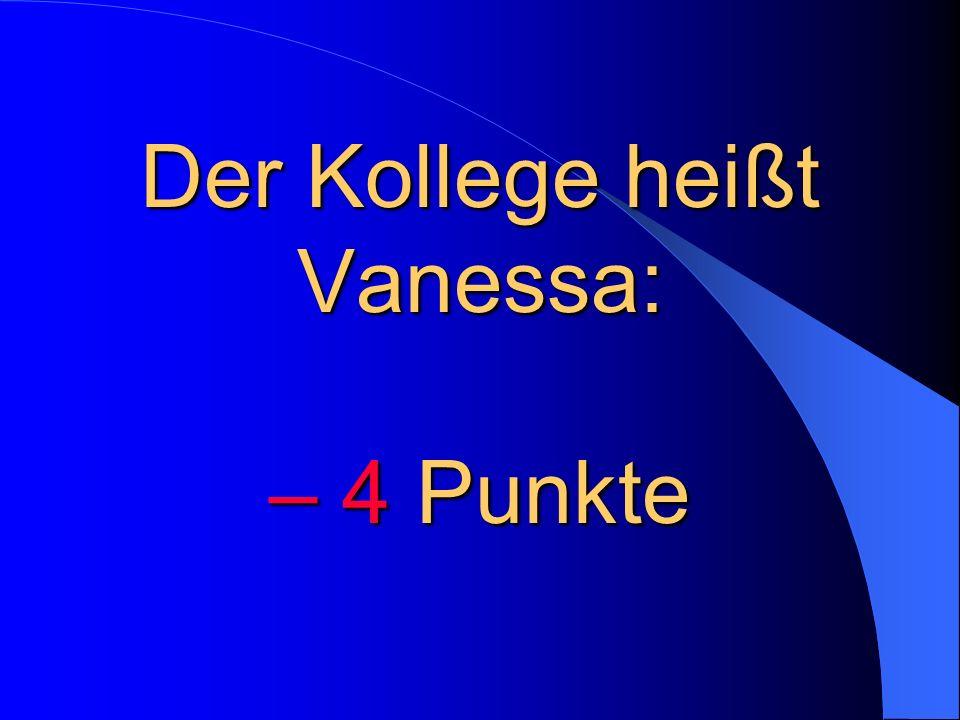 Der Kollege heißt Vanessa: – 4 Punkte
