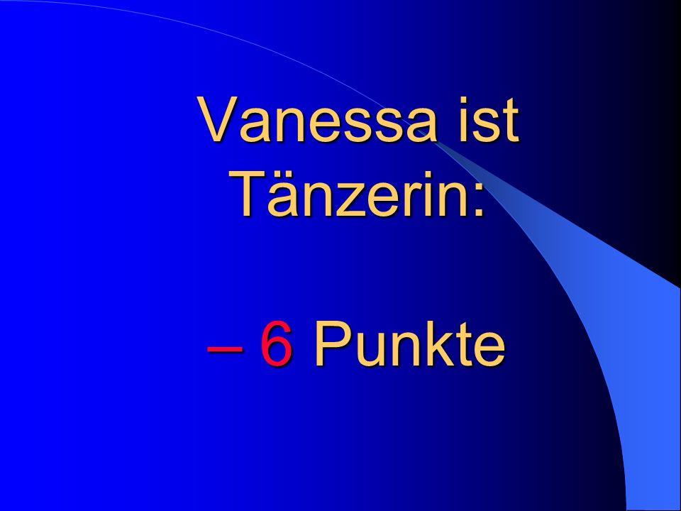 Vanessa ist Tänzerin: – 6 Punkte