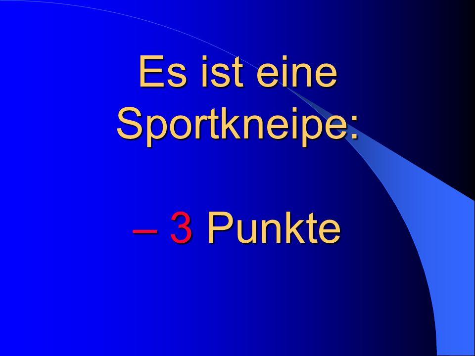 Es ist eine Sportkneipe: – 3 Punkte