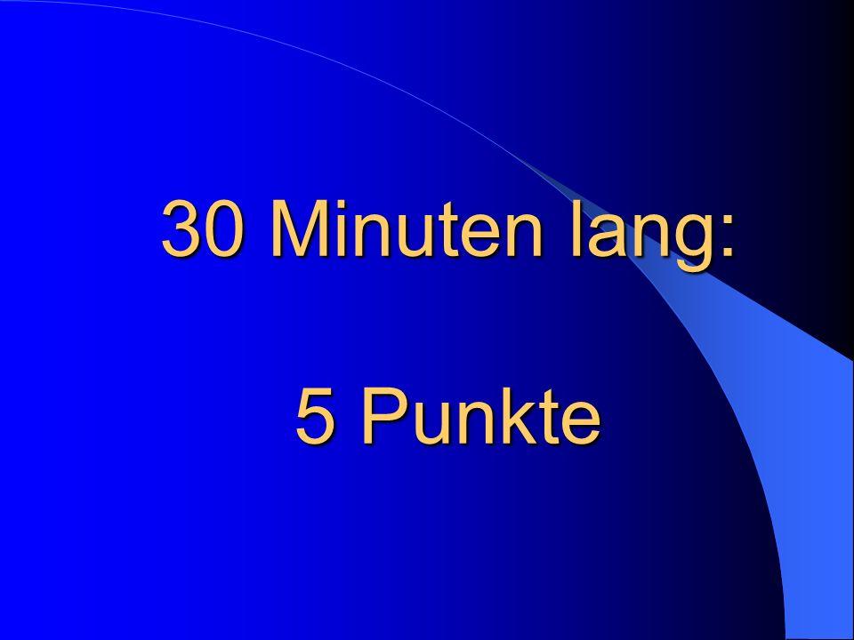 30 Minuten lang: 5 Punkte