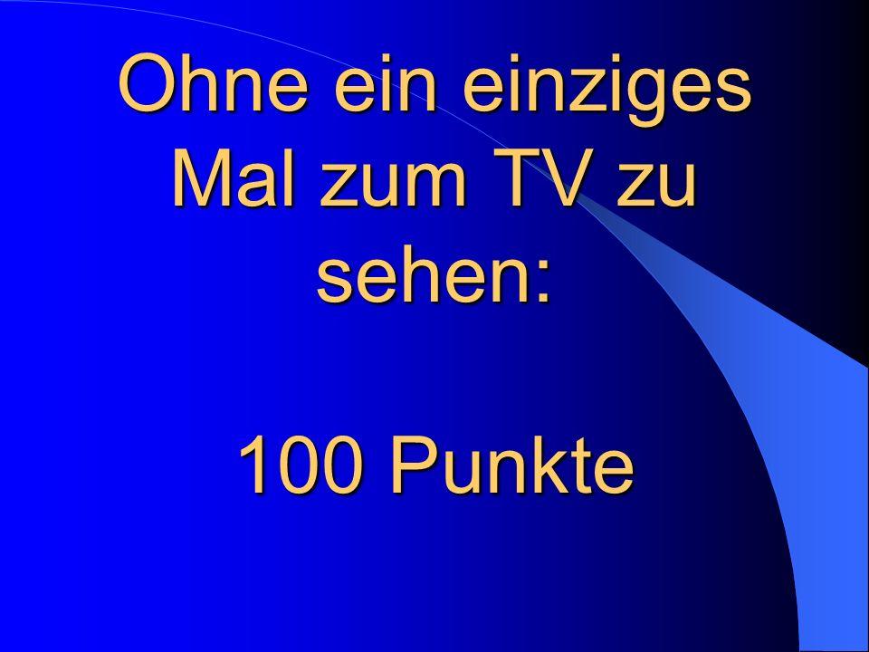 Ohne ein einziges Mal zum TV zu sehen: 100 Punkte