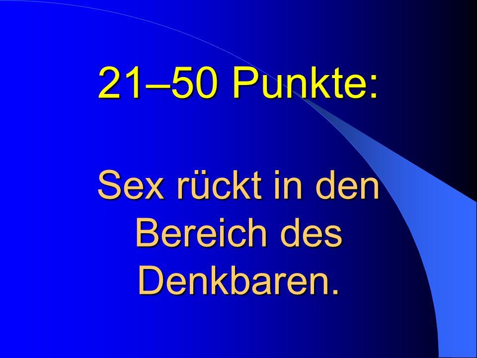 21–50 Punkte: Sex rückt in den Bereich des Denkbaren.