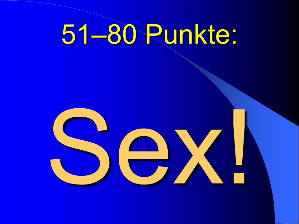 51–80 Punkte: Sex!