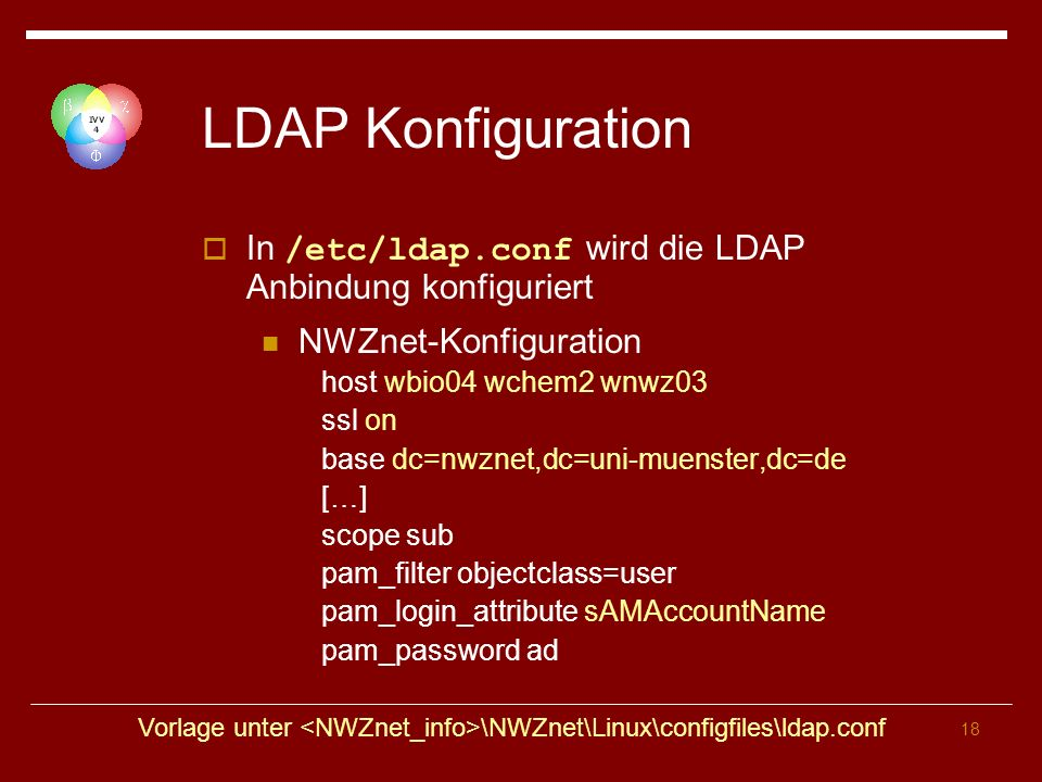 LDAP Konfiguration In /etc/ldap.conf wird die LDAP Anbindung konfiguriert. NWZnet-Konfiguration. host wbio04 wchem2 wnwz03.