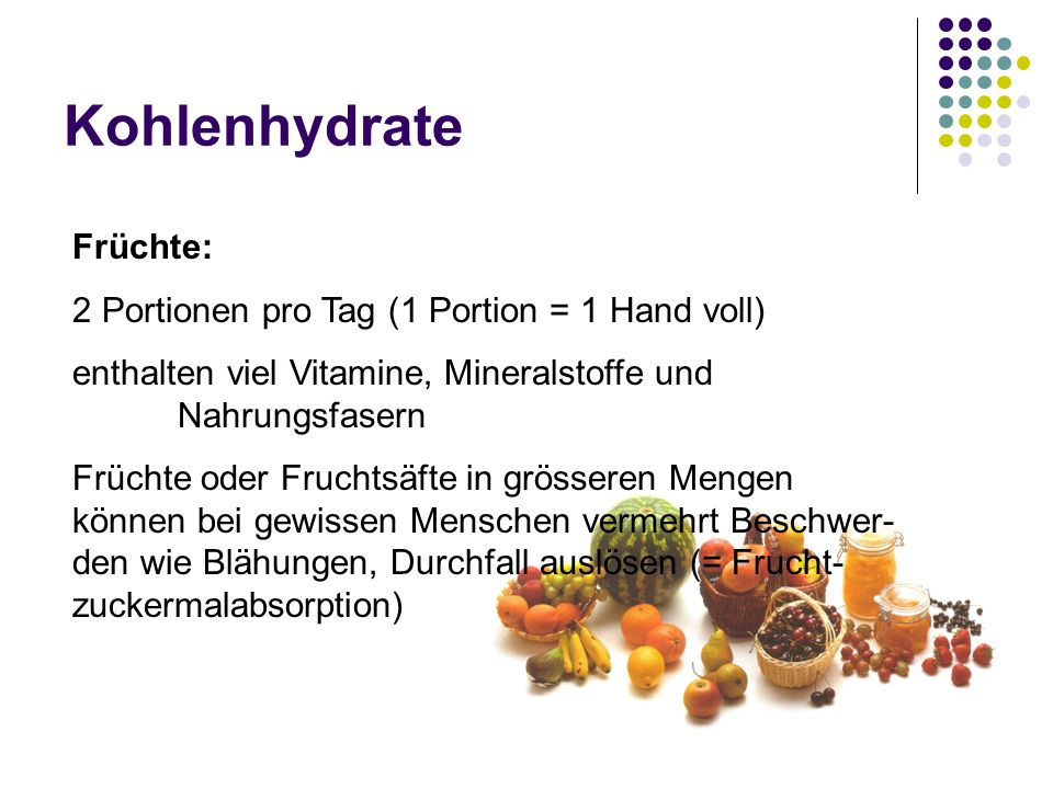 Kohlenhydrate Früchte: 2 Portionen pro Tag (1 Portion = 1 Hand voll)