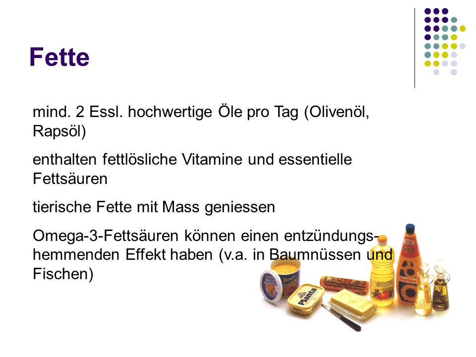 Fette mind. 2 Essl. hochwertige Öle pro Tag (Olivenöl, Rapsöl)