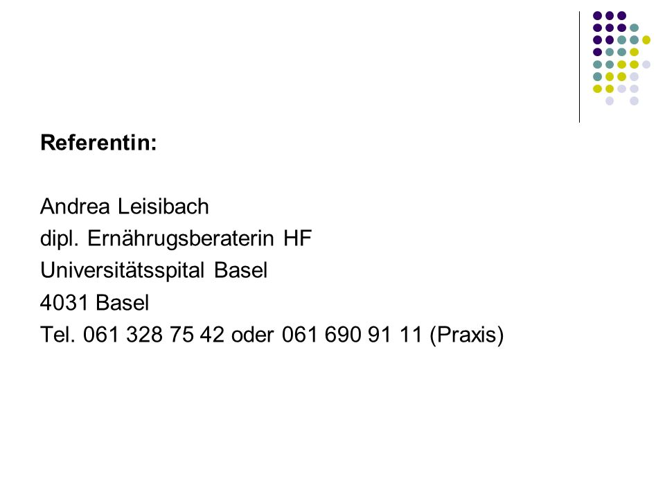 Referentin: Andrea Leisibach. dipl. Ernährugsberaterin HF. Universitätsspital Basel. 4031 Basel.