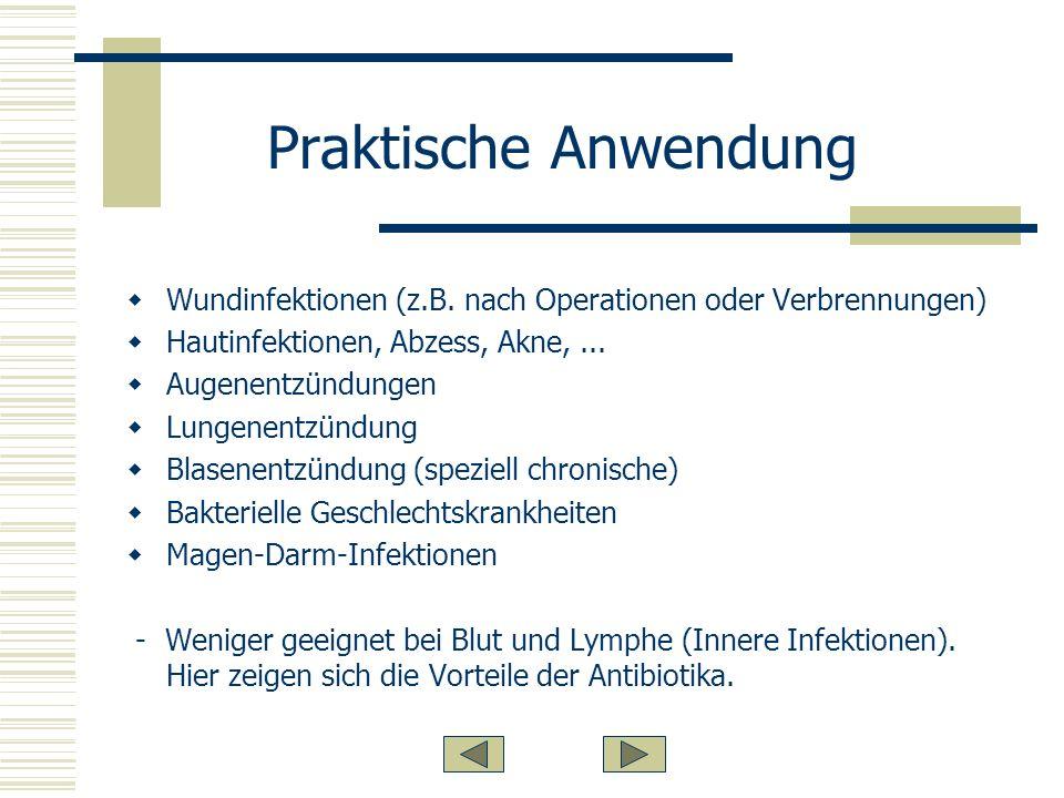 Praktische Anwendung Wundinfektionen (z.B. nach Operationen oder Verbrennungen) Hautinfektionen, Abzess, Akne, ...