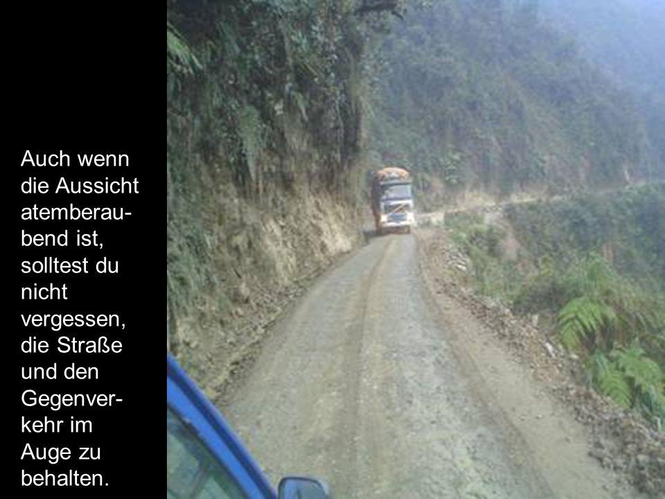 Auch wenn die Aussicht atemberau-bend ist, solltest du nicht vergessen, die Straße und den Gegenver-kehr im Auge zu behalten.