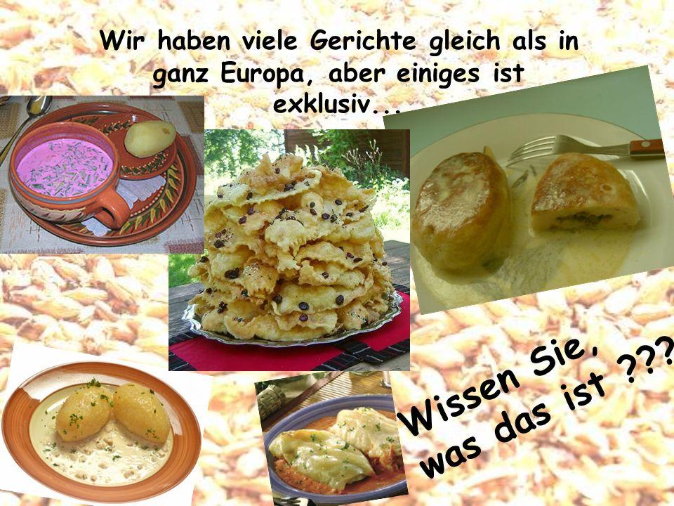 Wir haben viele Gerichte gleich als in ganz Europa, aber einiges ist exklusiv...