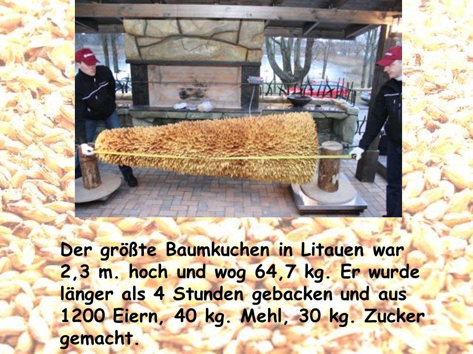 Der größte Baumkuchen in Litauen war 2,3 m. hoch und wog 64,7 kg