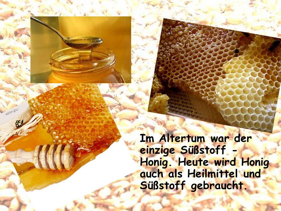 Im Altertum war der einzige Süßstoff - Honig