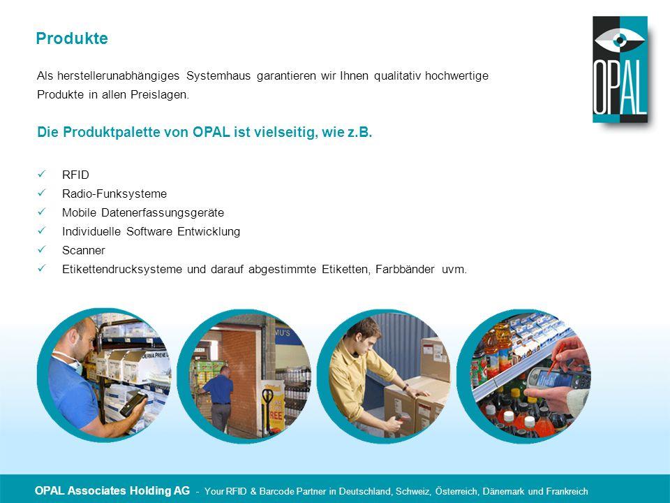 Produkte Die Produktpalette von OPAL ist vielseitig, wie z.B.