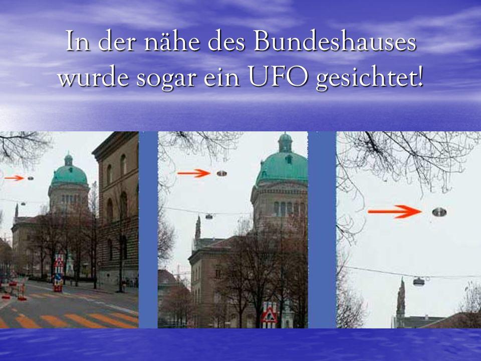 In der nähe des Bundeshauses wurde sogar ein UFO gesichtet!