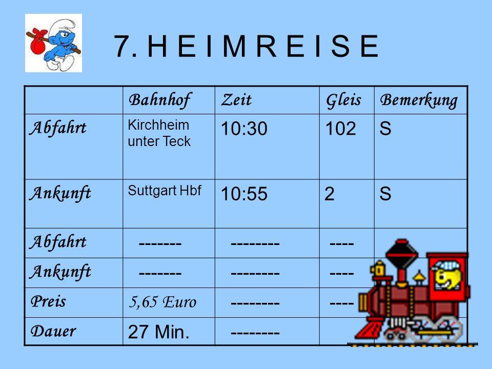 7. H E I M R E I S E Bahnhof Zeit Gleis Bemerkung Abfahrt 10:30 102 S