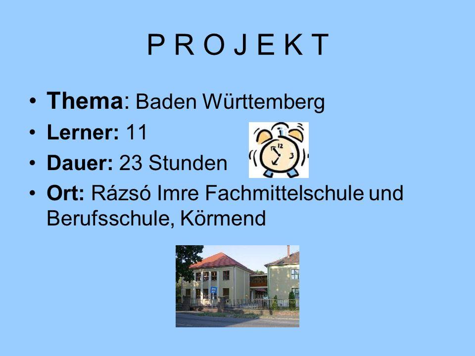 P R O J E K T Thema: Baden Württemberg Lerner: 11 Dauer: 23 Stunden